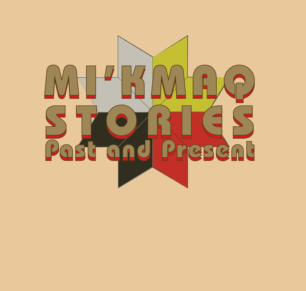 Mi'kmaq Stories: Past & Present